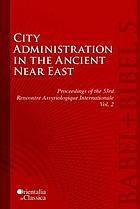 City Administration in the Ancient Near East : Proceedings of the 53e Rencontre assyriologique internationale. Vol. 2