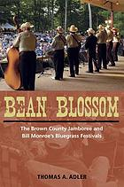 Bean Blossom : the Brown County Jamboree and Bill Monroe's bluegrass festivals