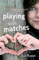 Playing with matches : a novel