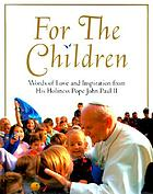 For the children : words of love and inspiration from His Holiness Pope John Paul II.