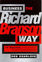Business the Richard Branson way : 10 secrets of the world's leading brand-builder