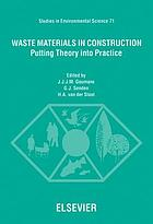Waste materials in construction : putting theory into practice : proceedings of the International Conference on the Environmental and Technical Implications of Construction with Alternative Materials, WASCON'97, Houthem St. Gerlach, the Netherlands, 4-6 June 1997