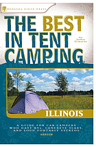 The best in tent camping, Illinois : a guide for car campers who hate RVs, concrete slabs, and loud portable stereos