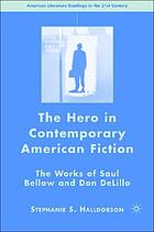 The hero in contemporary American fiction : the works of Saul Bellow and Don DeLillo