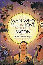 The man who fell in love with the moon : a novel