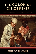 The color of citizenship : race, modernity and Latin American/Hispanic political thought