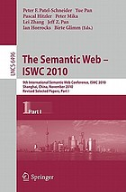 The semantic web : ISWC 2010, 9th International Semantic Web Conference, ISWC 2010, Shanghai, China, November 7 - 11, 2010 ; revised selected papers. 1