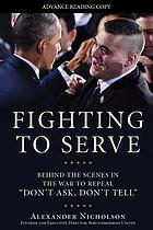 Fighting to serve : behind the scenes in the war to repeal