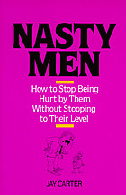 Nasty men : how to stop being hurt by them without stooping to their level