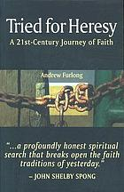 Tried for heresy : a 21st century journey of faith