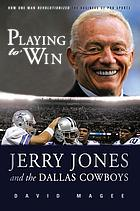 Playing to win : Jerry Jones and the Dallas Cowboys