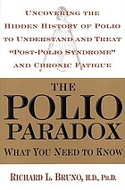 The polio paradox : uncovering the hidden history of polio to understand and treat