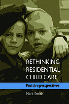 Rethinking residential child care : positive perspectives