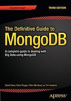 The definitive guide to MongoDB : a complete guide to dealing with big data using MongoDB