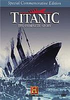 Titanic the complete story