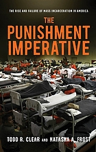 The punishment imperative : the rise and failure of mass incarceration in America