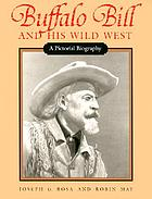 Buffalo Bill and his Wild West : a pictorial biography