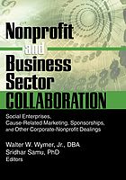 Nonprofit and business sector collaboration : social enterprises, cause-related marketing, sponsorships, and other corporate-nonprofit dealings