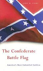 The Confederate battle flag : America's most embattled emblem