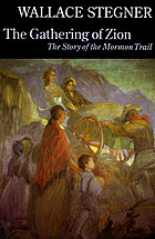The gathering of Zion : the story of the Mormon Trail