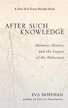 After such knowledge : memory, history, and the legacy of the Holocaust