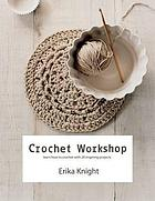 Crochet workshop : learn to crochet with 20 inspiring projects