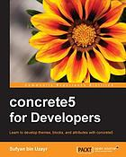 Concrete5 for developers : learn to develop themes, blocks, and attributes with concrete5