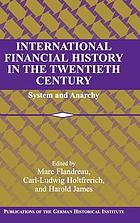 International financial history in the twentieth century : system and anarchy