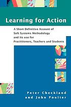 Learning for action : a short definitive account of soft systems methodology and its use for practitioners, teachers and students