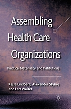 Assembling health care organizations : practice, materiality and institutions