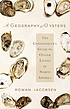 A geography of oysters : the connoisseur's guide... by  Rowan Jacobsen