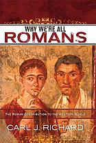 Why we're all Romans : the Roman contribution to the western world