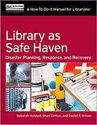 Library as safe haven : disaster planning, response, and recovery : a how-to-do-it manual for librarians