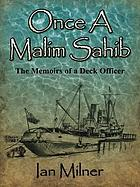 Once a Malim Sahib : the memoirs of a deck officer