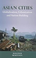 Asian cities : globalization, urbanization and nation-building