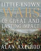 Little-known wars of great and lasting impact : the turning points in our history we should know more about