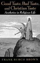 Good Taste, Bad Taste, and Christian Taste : Aesthetics in Religious Life.