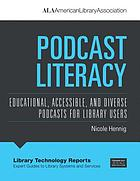 Podcast literacy : educational, accessible, and diverse podcasts for library users