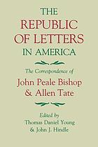 The republic of letters in America : the correspondence of John Peale Bishop & Allen Tate