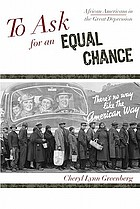 To ask for an equal chance : African Americans in the Great Depression
