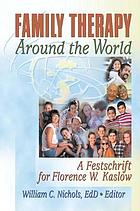 Family therapy around the world : a festschrift for Florence W. Kaslow