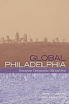 Global Philadelphia : immigrant communities old and new