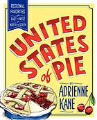 United States of pie : regional favorites from East to West and North to South