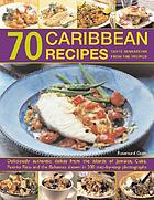 70 Caribbean recipes : tropical taste sensations from the islands in the sun