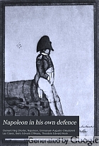 Napoleon in his own defence; being a reprint of certain letters written by Napoleon from St. Helena to Lady Clavering, and a reply by Theodore Hook; with which are incorporated notes and an essay on Napoleon as a man of letters,