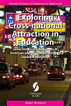 Exploring cross-national attraction in education : some historical comparisons of American and Chinese attraction to Japanese education