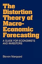 The distortion theory of macroeconomic forecasting : a guide for economists and investors