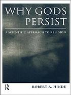 Why Gods persist : a scientific approach to religion