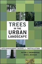 Trees in the urban landscape : site assessment, design, and installation