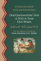 Kôhkominawak otâcimowiniwâwa = Our grandmothers' lives, as told in their own words